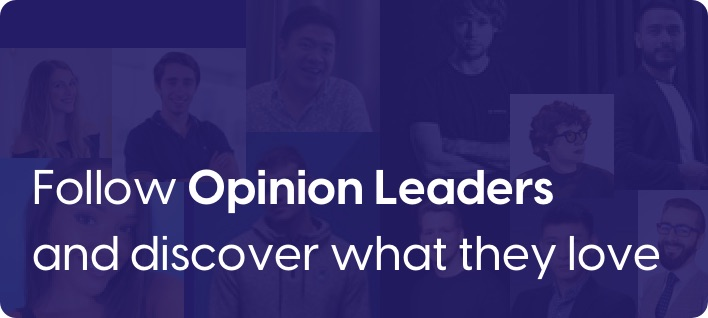 Follow Opinion Leaders and discover what they love